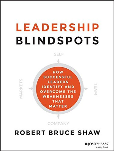 Leadership Blindspots: How Successful Leaders Identify and Overcome the Weaknesses That Matter Cover