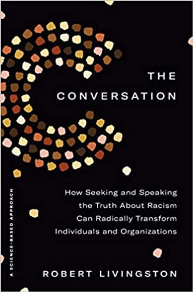 The Conversation: How Seeking and Speaking the Truth about Racism Can Radically Transform Individuals and Organizations Cover