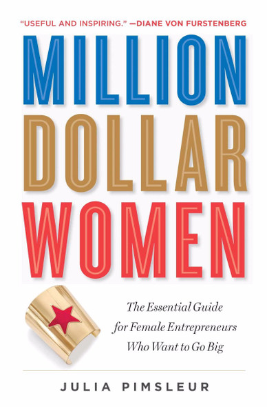 Million Dollar Women: The Essential Guide for Female Entrepreneurs Who Want to Go Big Cover