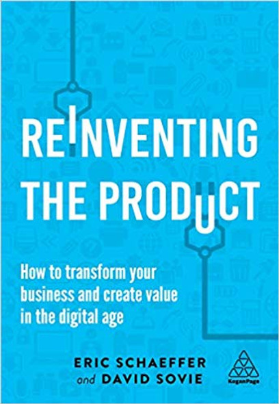 Reinventing the Product: How to Transform Your Business and Create Value in the Digital Age Cover