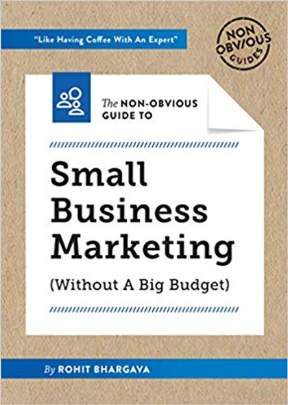 The Non-Obvious Guide to Small Business Marketing (Without a Big Budget) ( Non-Obvious Guides #1 ) Cover