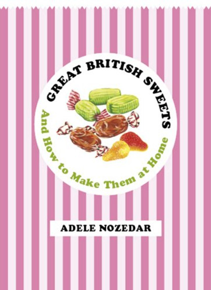 Great British Sweets: And How to Make Them at Home Cover