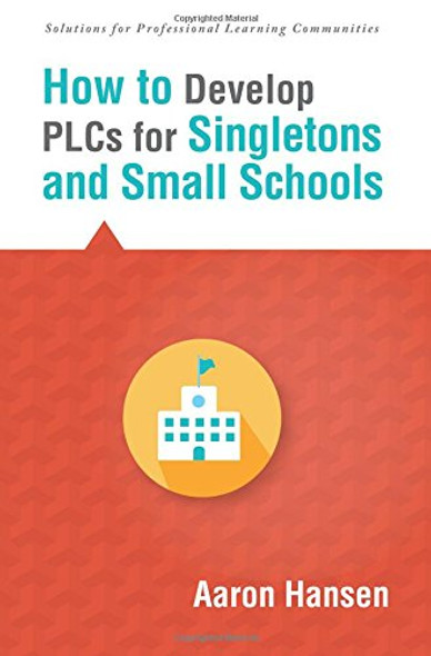How to Develop Plcs for Singletons and Small Schools Cover