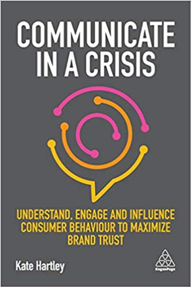 Communicate in a Crisis: Understand, Engage and Influence Consumer Behaviour to Maximize Brand Trust Cover