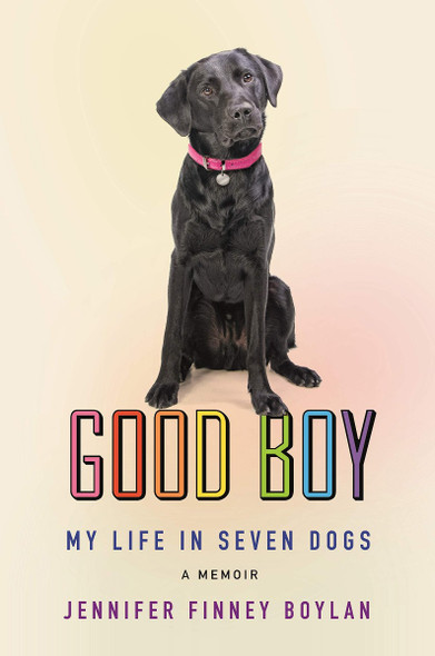 Good Boy: My Life in Seven Dogs Cover