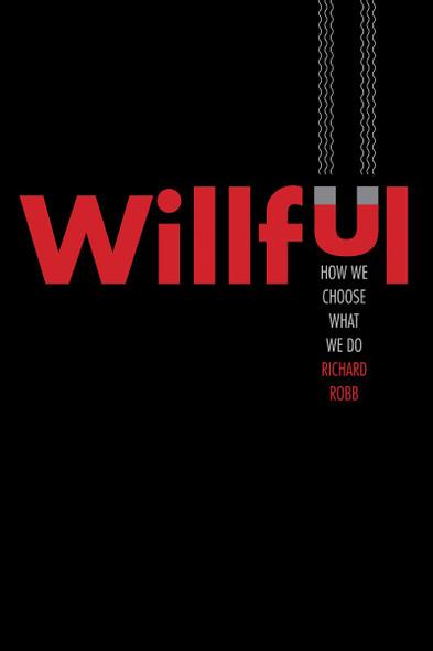 Willful: How We Choose What We Do Cover