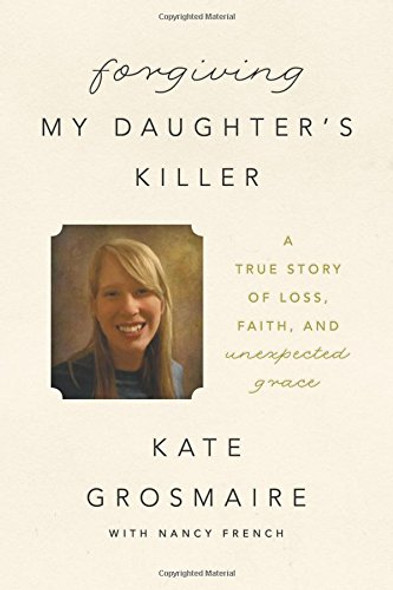 Forgiving My Daughter's Killer: A True Story of Loss, Faith, and Unexpected Grace Cover