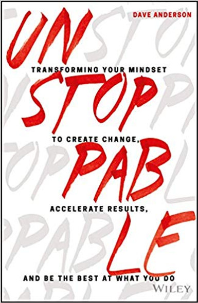 Unstoppable: Transforming Your Mindset to Create Change, Accelerate Results, and Be the Best at What You Do (1ST ed.) Cover