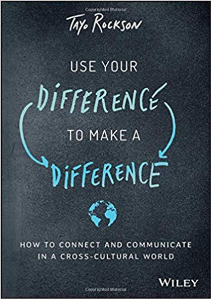 Use Your Difference to Make a Difference: How to Connect and Communicate in a Cross-Cultural World Cover