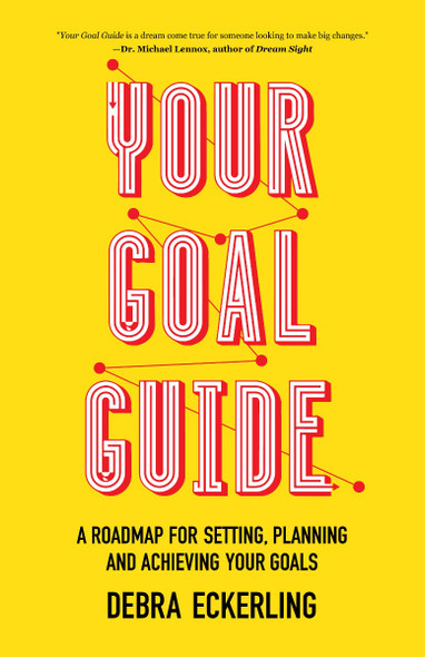 Your Goal Guide: A Roadmap for Setting, Planning and Achieving Your Goals Cover
