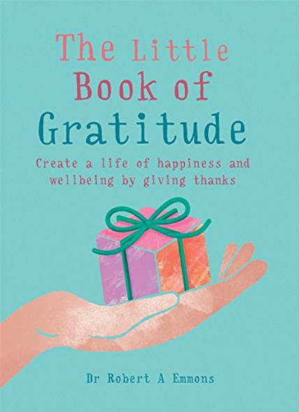 The Little Book of Gratitude: Create a Life of Happiness and Wellbeing by Giving Thanks Cover