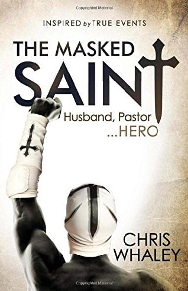 The Masked Saint: Husband, Pastor, Hero Cover