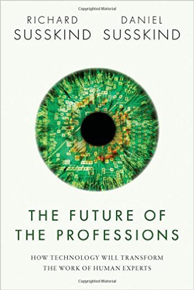 The Future of the Professions: How Technology Will Transform the Work of Human Experts Cover