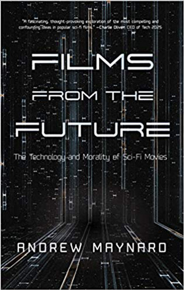 Films from the Future: The Technology and Morality of Sci-Fi Movies Cover