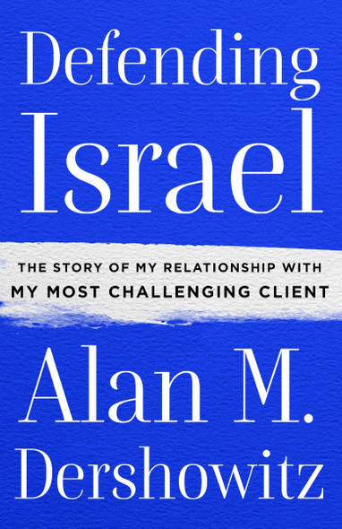 Defending Israel: The Story of My Relationship with My Most Challenging Client Cover