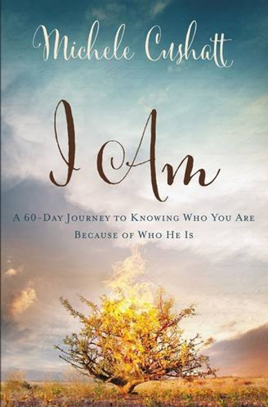 I Am: A 60-Day Journey to Knowing Who You Are Because of Who He Is Cover