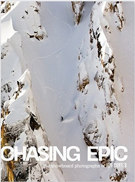 Chasing Epic: The Snowboard Photographs of Jeff Curtes Cover