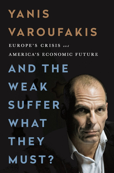 And the Weak Suffer What They Must?: Europe's Crisis and America's Economic Future Cover