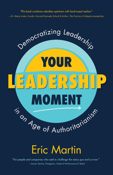 Your Leadership Moment: Democratizing Leadership in an Age of Authoritarianism Cover
