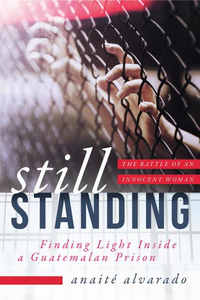 Still Standing: Finding Light Inside a Guatemalan Prison, The Battle of an Innocent Woman Cover