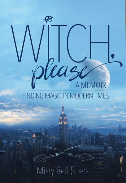 Witch, Please: A Memoir: Finding Magic in Modern Times Cover