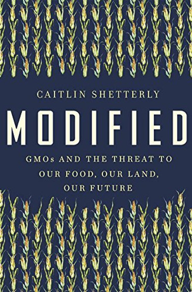 Modified: GMOs and the Threat to Our Food, Our Land, Our Future Cover