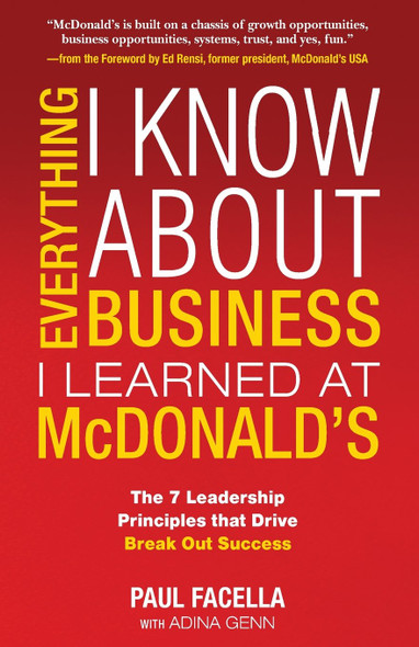Everything I Know about Business I Learned at McDonald's: The 7 Leadership Principles That Drive Break Out Success Cover
