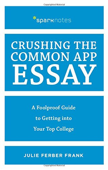 Crushing the Common App Essay: A Foolproof Guide to Getting Into Your Top College Cover