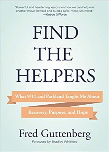 Find the Helpers: What 9/11 and Parkland Taught Me about Recovery, Purpose, and Hope Cover