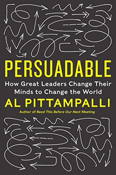 Persuadable: How Great Leaders Change Their Minds to Change the World Cover