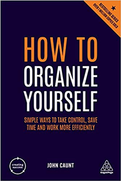 How to Organize Yourself: Simple Ways to Take Control, Save Time and Work More Efficiently (Creating Success) (6TH ed.) Cover