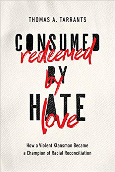 Consumed by Hate, Redeemed by Love: How a Violent Klansman Became a Champion of Racial Reconciliation Cover