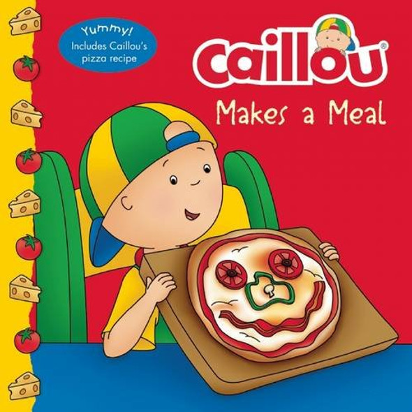 Caillou Makes a Meal: Includes a Simple Pizza Recipe Cover