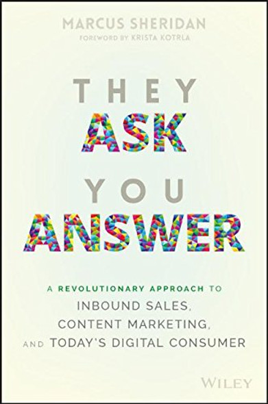 They Ask You Answer: A Revolutionary Approach to Inbound Sales, Content Marketing, and Today's Digital Consumer Cover