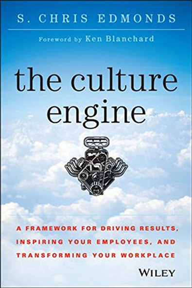 The Culture Engine: A Framework for Driving Results, Inspiring Your Employees, and Transforming Your Workplace Cover