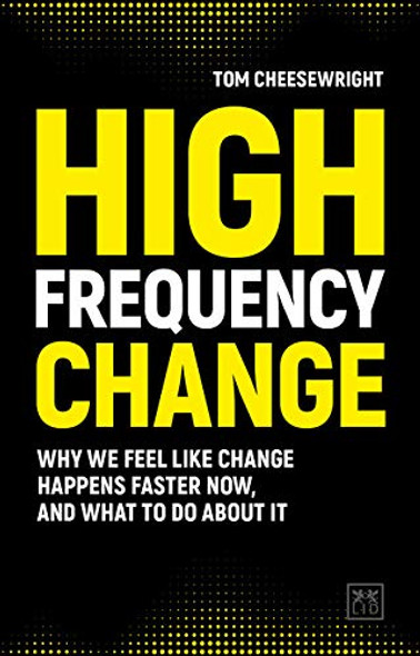 High Frequency Change: Why We Feel Like Change Happens Faster Now, and What to Do about It Cover