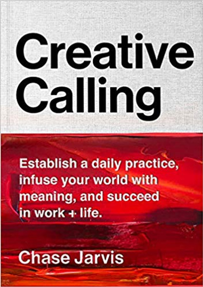 Creative Calling: Establish a Daily Practice, Infuse Your World with Meaning, and Succeed in Work + Life Cover