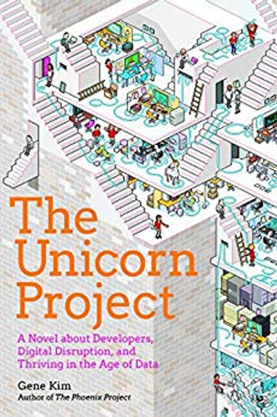The Unicorn Project: A Novel about Developers, Digital Disruption, and Thriving in the Age of Data Cover