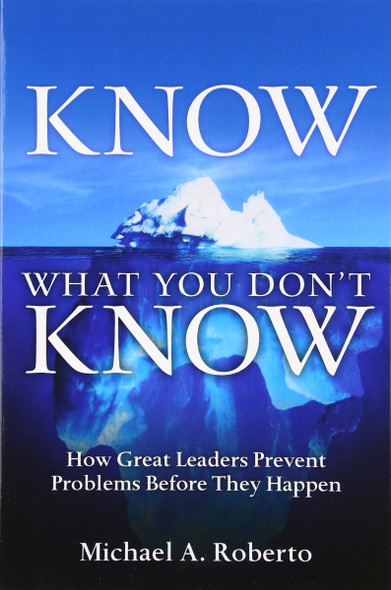 Know What You Don't Know: How Great Leaders Prevent Problems Before They Happen Cover