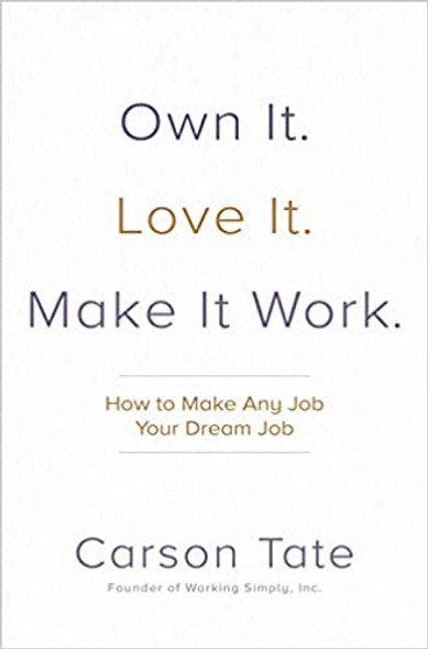 Own It. Love It. Make It Work.: How to Make Any Job Your Dream Job Cover