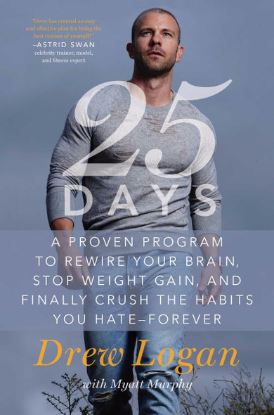 25Days: A Proven Program to Rewire Your Brain, Stop Weight Gain, and Finally Crush the Habits You Hate--Forever Cover