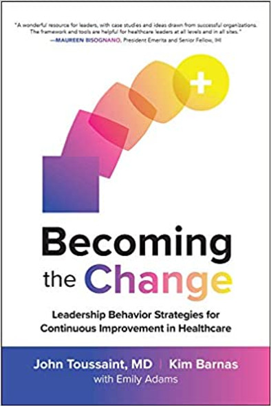 Becoming the Change: Leadership Behavior Strategies for Continuous Improvement in Healthcare Cover