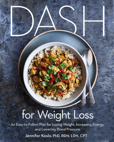 Dash for Weight Loss: An Easy-To-Follow Plan for Losing Weight, Increasing Energy, and Lowering Blood Pressure Cover