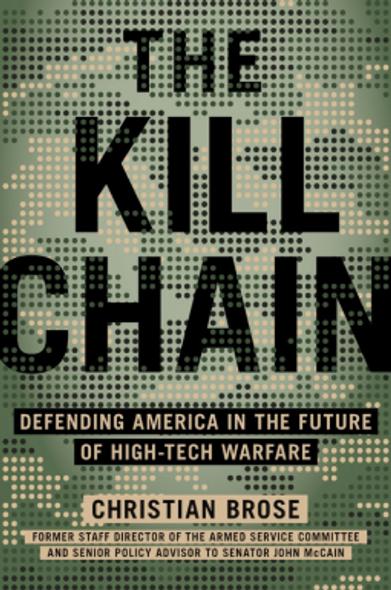 The Kill Chain: Defending America in the Future of High-Tech Warfare Cover
