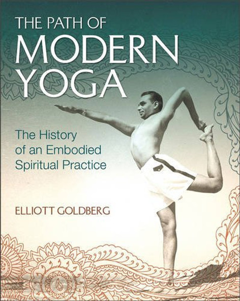 The Path of Modern Yoga: The History of an Embodied Spiritual Practice Cover
