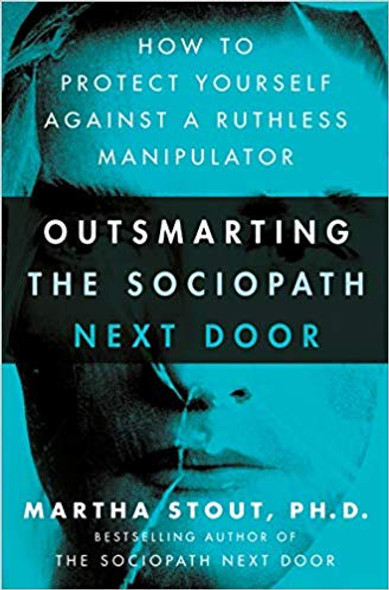 Outsmarting the Sociopath Next Door: How to Protect Yourself Against a Ruthless Manipulator Cover