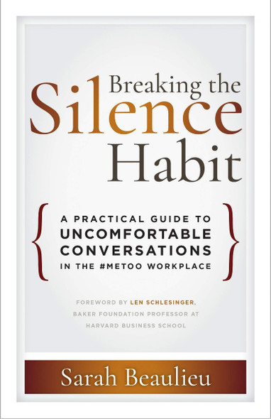 Breaking the Silence Habit: A Practical Guide to Uncomfortable Conversations in the #MeToo Workplace Cover
