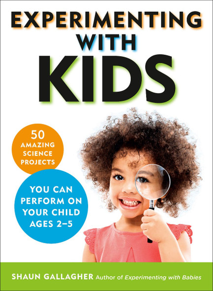Experimenting With Kids: 50 Amazing Science Projects You Can Perform on Your Child Ages 2-5 Cover