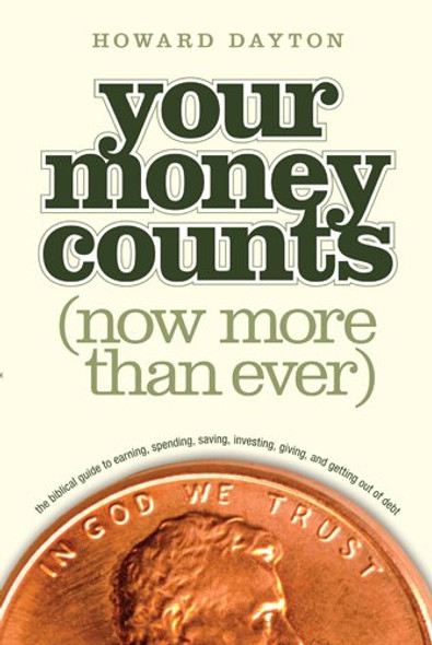 Your Money Counts: The Biblical Guide to Earning, Spending, Saving, Investing, Giving, and Getting Out of Debt Cover