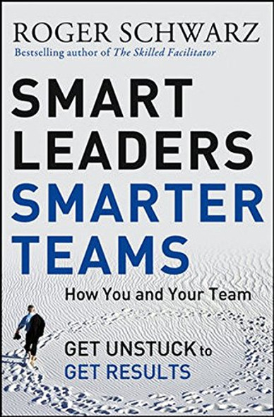 Smart Leaders, Smarter Teams: How You and Your Team Get Unstuck to Get Results Cover
